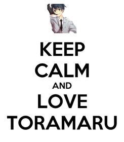 Poster: KEEP CALM AND LOVE TORAMARU