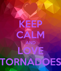 Poster: KEEP CALM AND LOVE TORNADOES