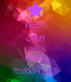 Poster: KEEP CALM AND LOVE TORNADOS