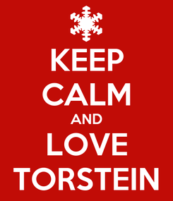 Poster: KEEP CALM AND LOVE TORSTEIN