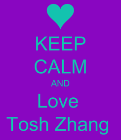 Poster: KEEP CALM AND Love  Tosh Zhang