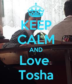 Poster: KEEP CALM AND Love  Tosha