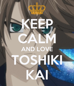Poster: KEEP CALM AND LOVE TOSHIKI KAI
