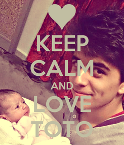 Poster: KEEP CALM AND LOVE TOTO