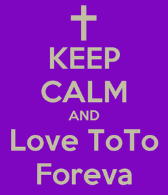 Poster: KEEP CALM AND Love ToTo Foreva