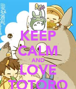 Poster: KEEP CALM AND LOVE TOTORO