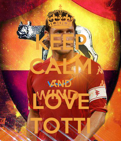 Poster: KEEP CALM AND LOVE TOTTI