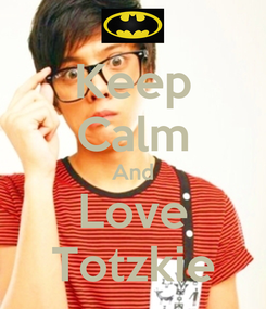 Poster: Keep Calm And Love Totzkie