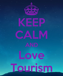 Poster: KEEP CALM AND Love Tourism