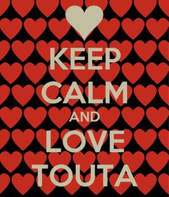 Poster: KEEP CALM AND LOVE TOUTA