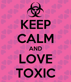 Poster: KEEP CALM AND LOVE TOXIC