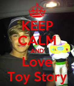 Poster: KEEP CALM AND Love Toy Story