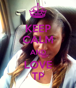 Poster: KEEP CALM AND LOVE TP