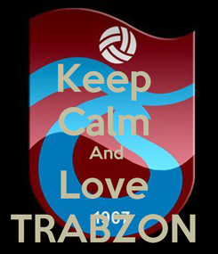 Poster: Keep  Calm  And  Love  TRABZON