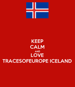 Poster: KEEP CALM AND LOVE TRACESOFEUROPE ICELAND
