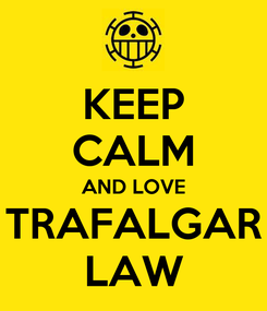 Poster: KEEP CALM AND LOVE TRAFALGAR LAW