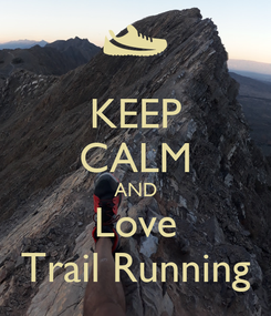 Poster: KEEP CALM AND Love Trail Running