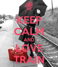 Poster: KEEP CALM AND LOVE TRAIN