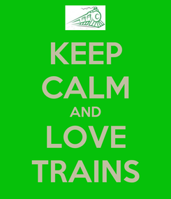 Poster: KEEP CALM AND LOVE TRAINS