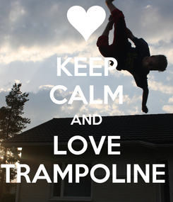 Poster: KEEP CALM AND LOVE TRAMPOLINE