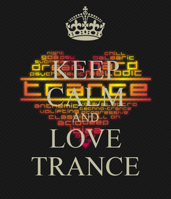 Poster: KEEP CALM AND LOVE TRANCE