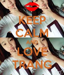 Poster: KEEP CALM AND LOVE TRANG