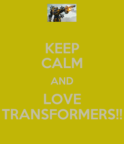 Poster: KEEP CALM AND LOVE TRANSFORMERS!!