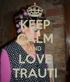 Poster: KEEP CALM AND LOVE TRAUTI