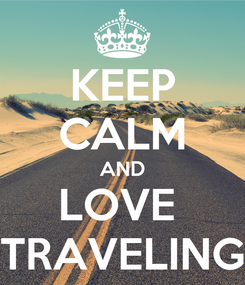 Poster: KEEP CALM AND LOVE  TRAVELING