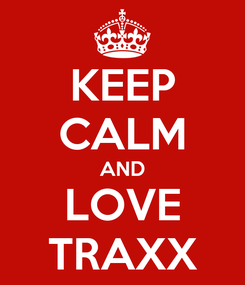 Poster: KEEP CALM AND LOVE TRAXX