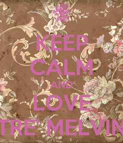 Poster: KEEP CALM AND LOVE TRE' MELVIN