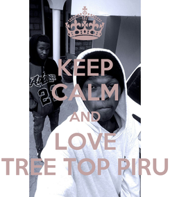 Poster: KEEP CALM AND LOVE TREE TOP PIRU