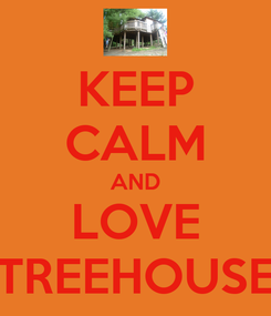 Poster: KEEP CALM AND LOVE TREEHOUSE