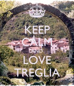 Poster: KEEP CALM AND LOVE TREGLIA