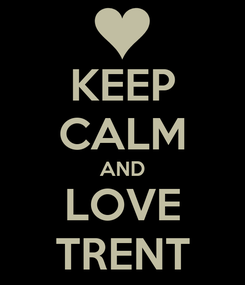 Poster: KEEP CALM AND LOVE TRENT