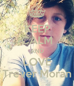 Poster: KEEP CALM AND LOVE Trever Moran