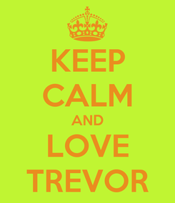Poster: KEEP CALM AND LOVE TREVOR