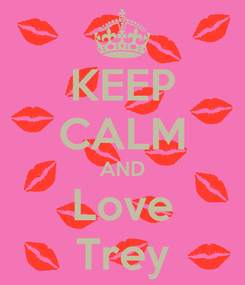 Poster: KEEP CALM AND Love Trey