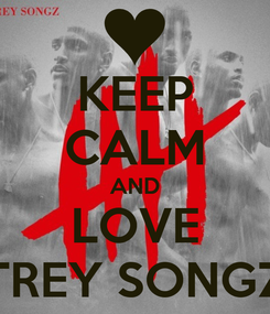 Poster: KEEP CALM AND LOVE TREY SONGZ