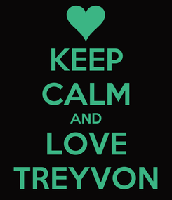 Poster: KEEP CALM AND LOVE TREYVON