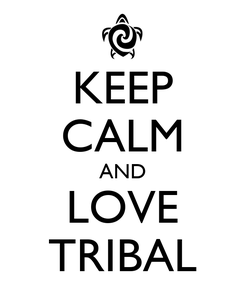 Poster: KEEP CALM AND LOVE TRIBAL
