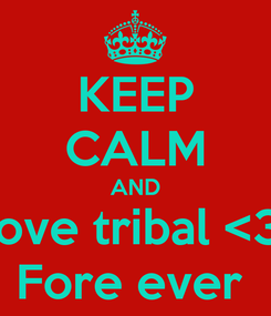 Poster: KEEP CALM AND Love tribal <3❤ Fore ever