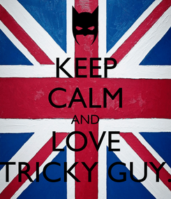 Poster: KEEP CALM AND LOVE TRICKY GUY.