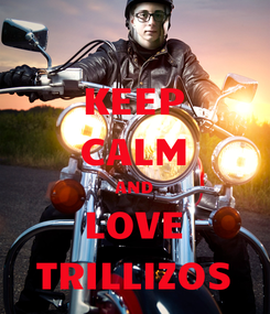 Poster: KEEP CALM AND LOVE TRILLIZOS