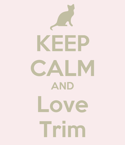 Poster: KEEP CALM AND Love Trim