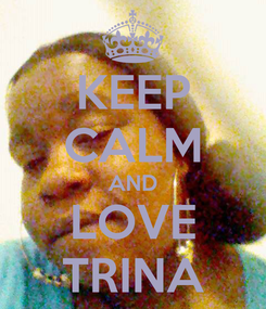 Poster: KEEP CALM AND LOVE TRINA