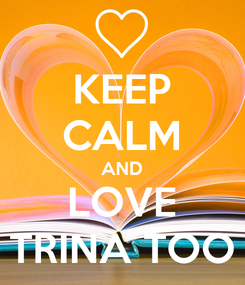 Poster: KEEP CALM AND LOVE TRINA TOO