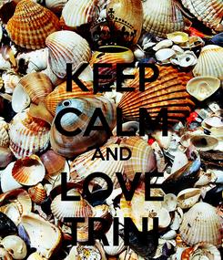 Poster: KEEP CALM AND LOVE TRINI