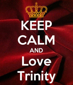 Poster: KEEP CALM AND Love Trinity
