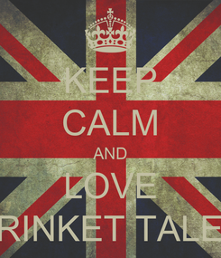 Poster: KEEP CALM AND LOVE TRINKET TALES